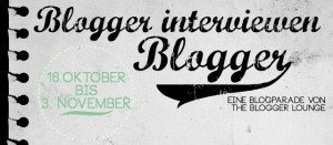 Blogparade: Blogger Interviewen Blogger (feat. by The Blogger Lounge)